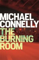 The burning room / Michael Connelly.