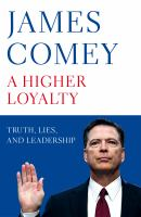 A higher loyalty : truth, lies and leadership / James Comey.