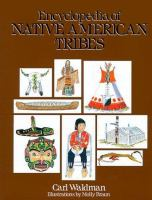 Encyclopedia of native American tribes / Carl Waldman ; illustrations by Molly Braun