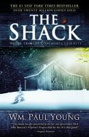 The shack : where tragedy confronts eternity : a novel / by Wm. Paul Young ; in collaboration with Wayne Jacobsen and Brad Cummings.