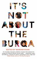 It's not about the burqa : muslim women on faith, feminism, sexuality and race / edited by Mariam Khan.