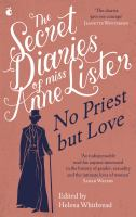 The secret diaries of Miss Anne Lister, 1791-1840: Vol. 2. : No priest but love /