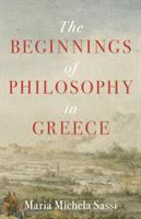 The beginnings of philosophy in Greece / Maria Michela Sassi ; translated by Michele Asuni.